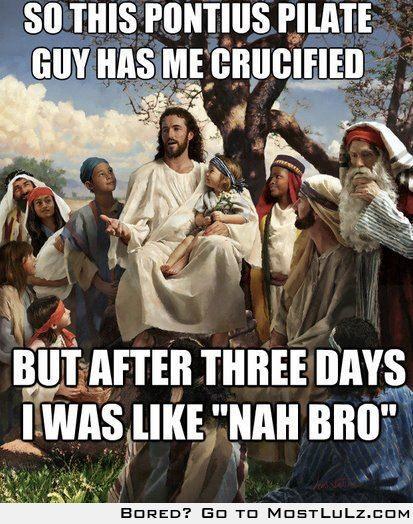 Nah Bro, I'm Jesus Fool LuLz