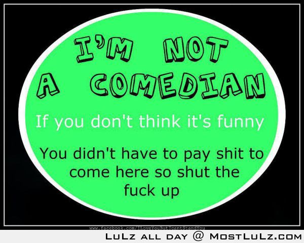 I am not a comedian LuLz