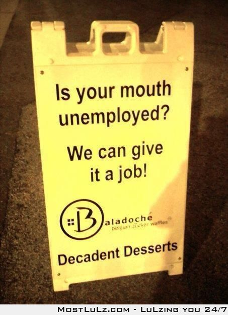 Unemployed mouth? LuLz