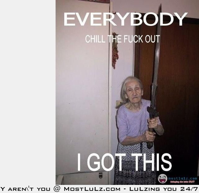 Chill the f*ck out! LuLz