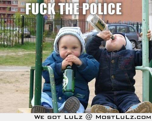 F*ck the police! LuLz