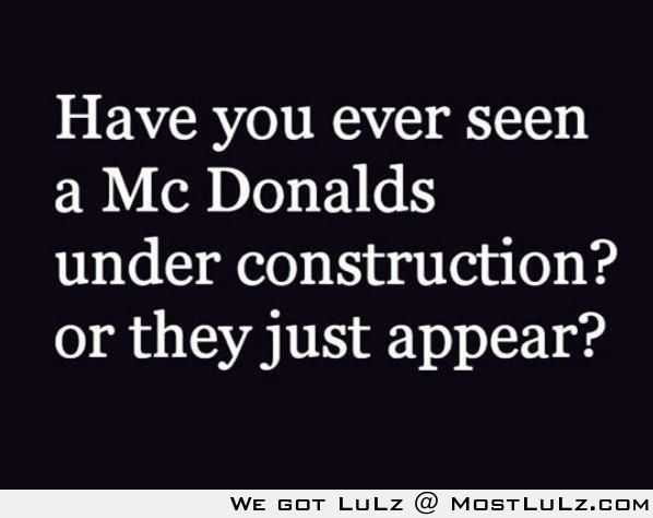 McDonalds, they just exist LuLz