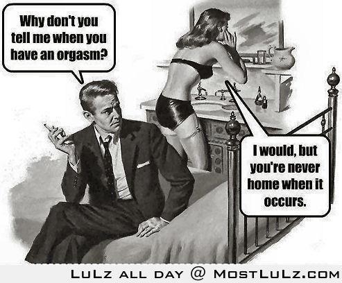 Y u don't tell me when u orgasm?! LuLz
