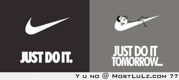 Just do it tomorrow! LuLz