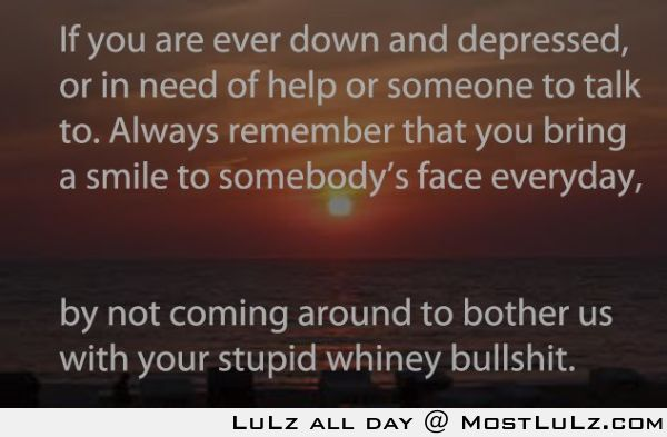 Always remember you bring a smile to someone LuLz