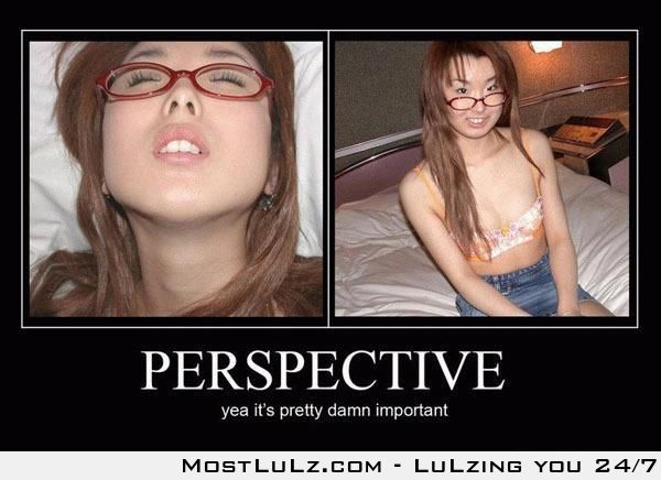 Perspective is very important LuLz