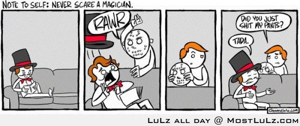 Never scare a magician