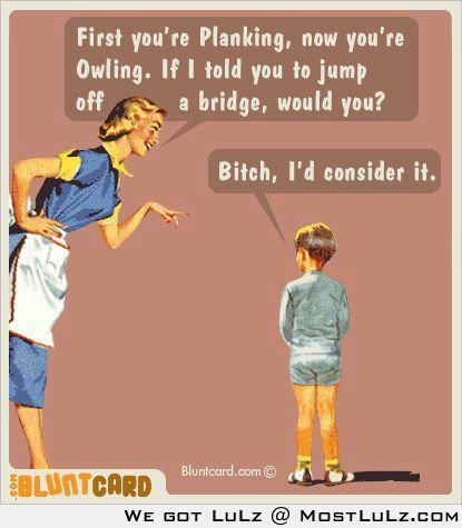 haha, wish I'd said this when I was a kid LuLz