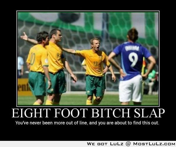 8 foot b*tch slap!