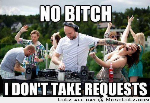 HaHa! No Requests! LuLz