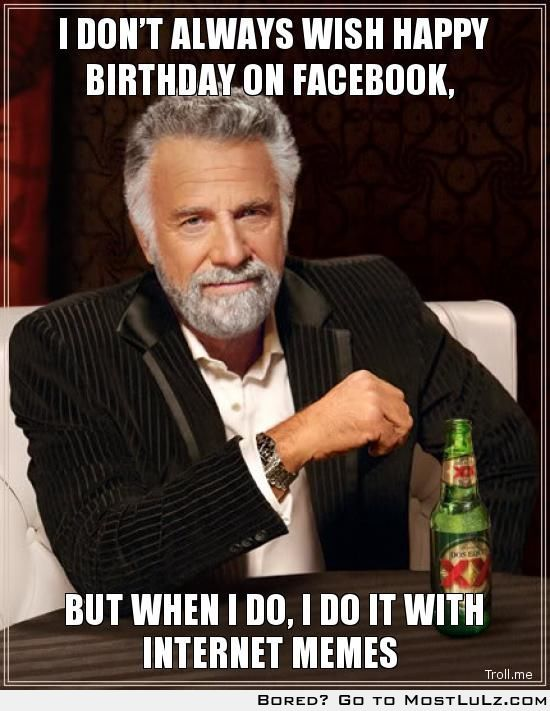 I don't always wish Happy Birthday but when I do...LuLz