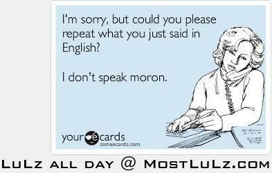 I don't speak moron LuLz