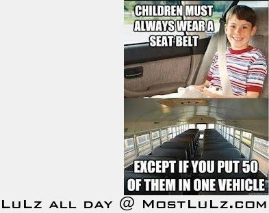 No seatbelts on the school bus...a women must've designed it LuLz