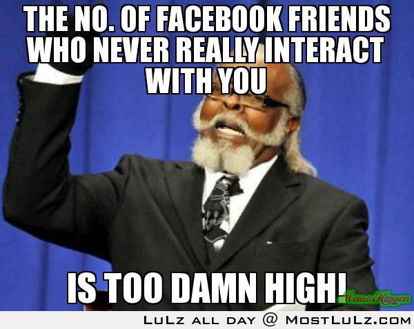 Facebook Friends-Too Damn High