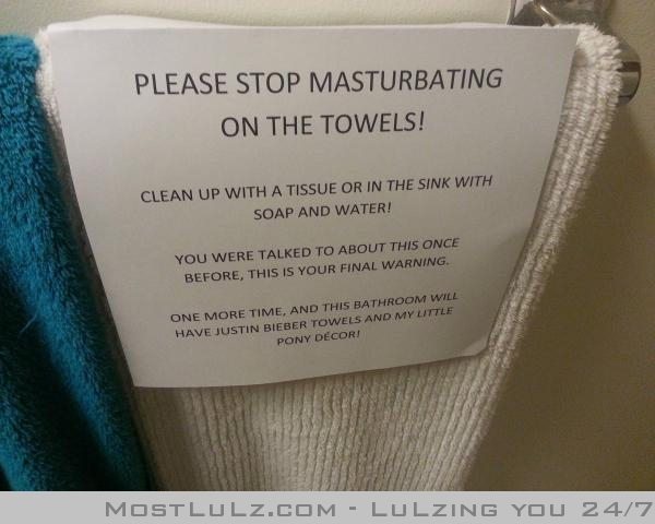 Stop wanking on the towels! Lulz