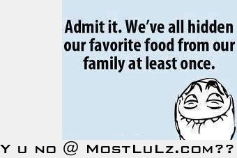 Admit It, You Hide Food!