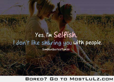 Yes, I'm Selfish.